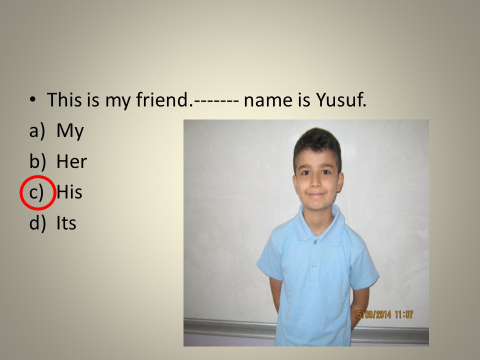 This is my friend.-------- name is Nehir. a)His b)Her c)My d)Its