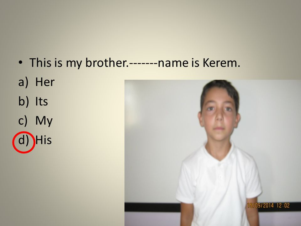 This is my friend.------- name is Yusuf. a)My b)Her c)His d)Its