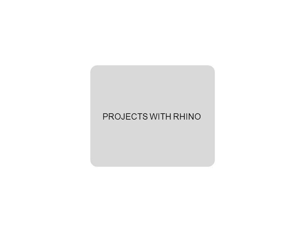 PROJECTS WITH RHINO