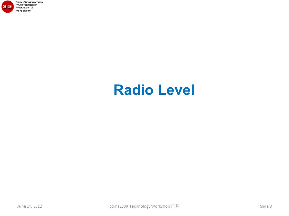 Radio Level June 14, 2012 cdma2000 Technology Workshop 广州 Slide 8