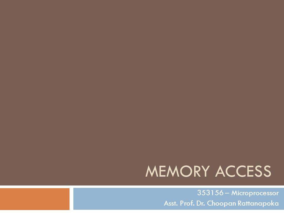 MEMORY ACCESS 353156 – Microprocessor Asst. Prof. Dr. Choopan Rattanapoka