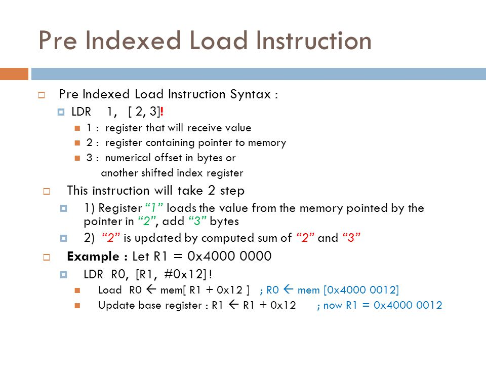 Pre Indexed Load Instruction  Pre Indexed Load Instruction Syntax :  LDR 1, [ 2, 3].