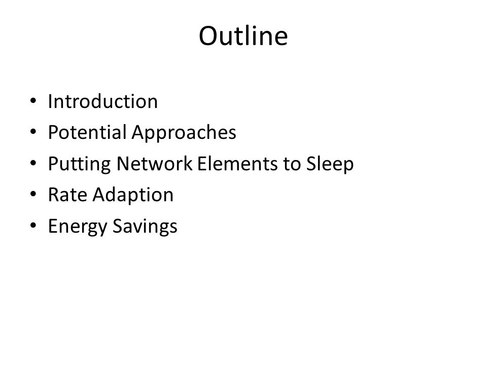 Outline Introduction Potential Approaches Putting Network Elements to Sleep Rate Adaption Energy Savings