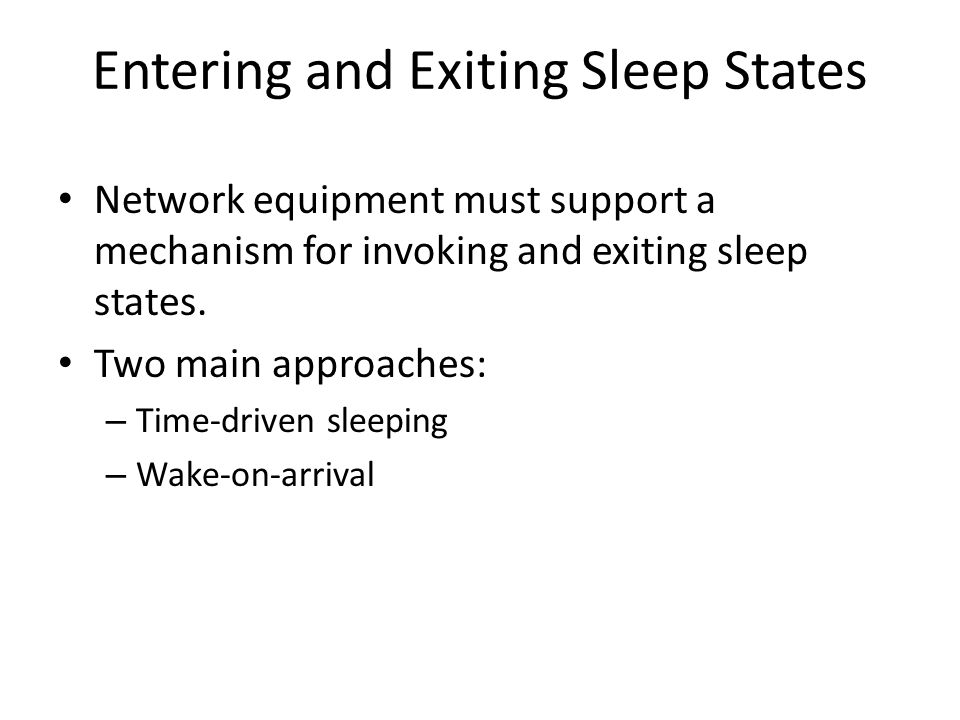 Entering and Exiting Sleep States Network equipment must support a mechanism for invoking and exiting sleep states.