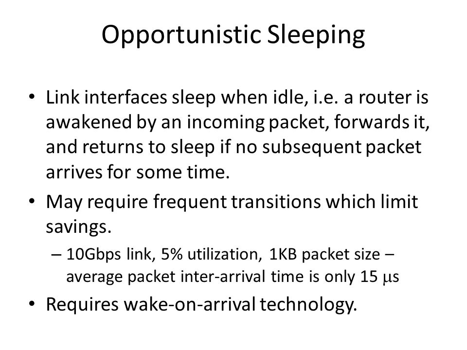 Opportunistic Sleeping Link interfaces sleep when idle, i.e.