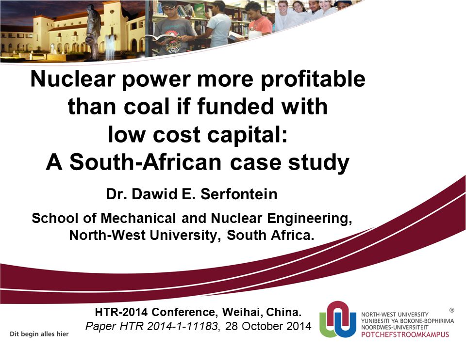 Nuclear power more profitable than coal if funded with low cost capital: A South-African case study HTR-2014 Conference, Weihai, China.