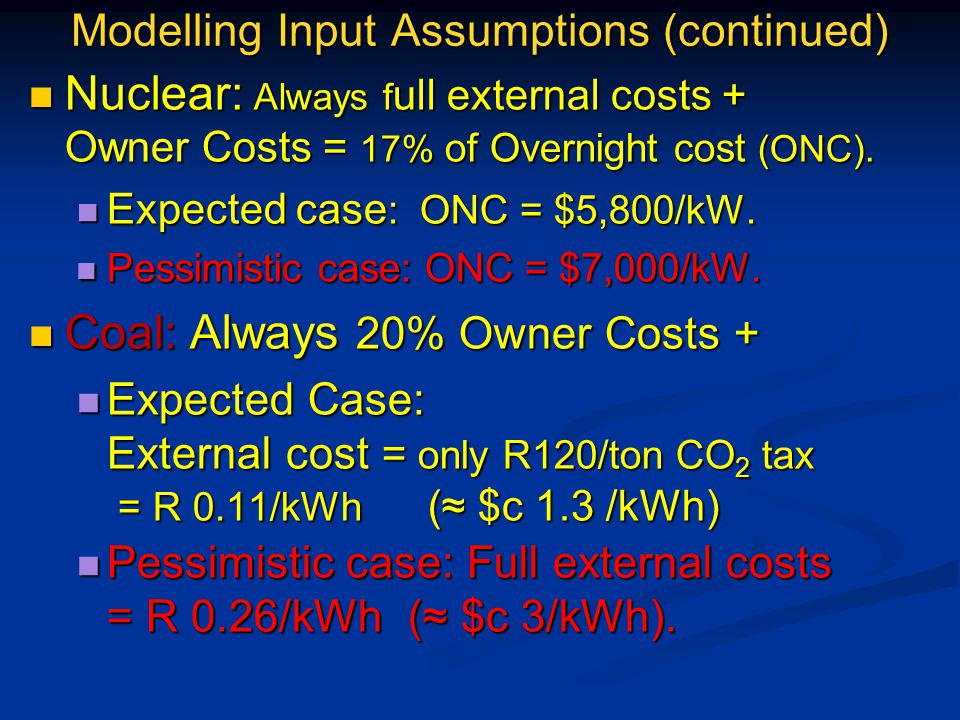 Modelling Input Assumptions (continued) Nuclear: Always f ull external costs + Owner Costs = 17% of Overnight cost (ONC).
