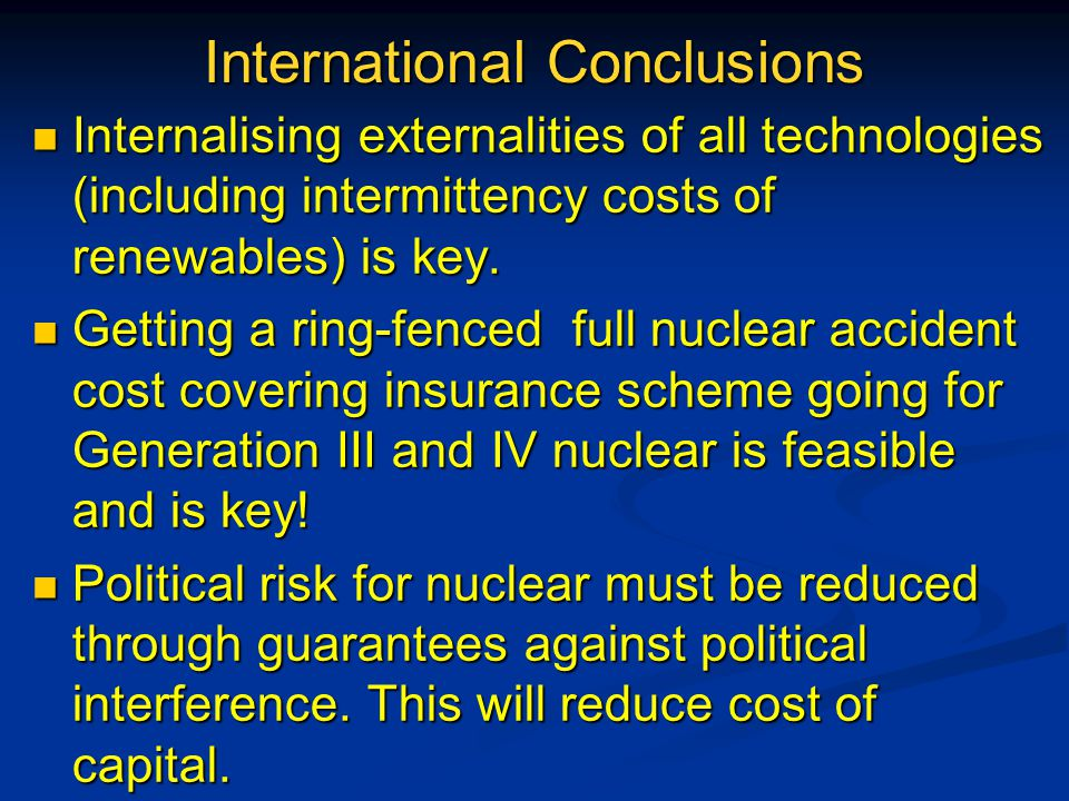 International Conclusions Internalising externalities of all technologies (including intermittency costs of renewables) is key.