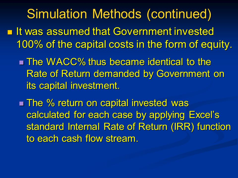 Simulation Methods (continued) It was assumed that Government invested 100% of the capital costs in the form of equity.