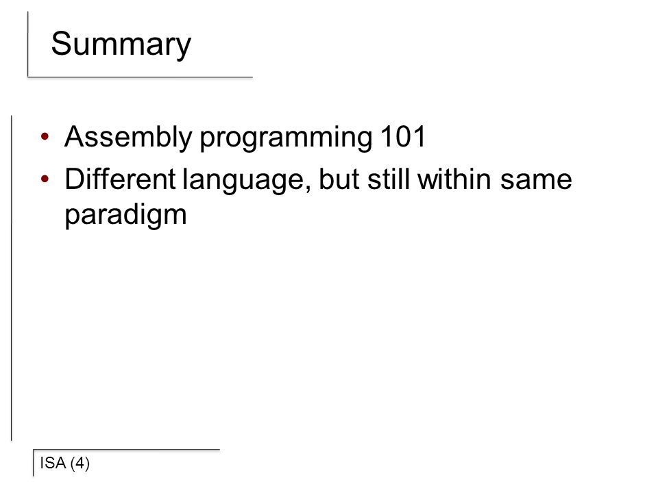 ISA (4) Summary Assembly programming 101 Different language, but still within same paradigm