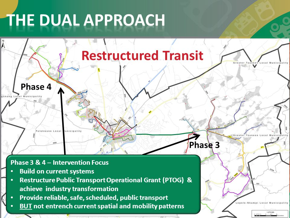 Phase 3 Phase 4 Phase 3 & 4 – Intervention Focus Build on current systems Restructure Public Transport Operational Grant (PTOG) & achieve industry tra