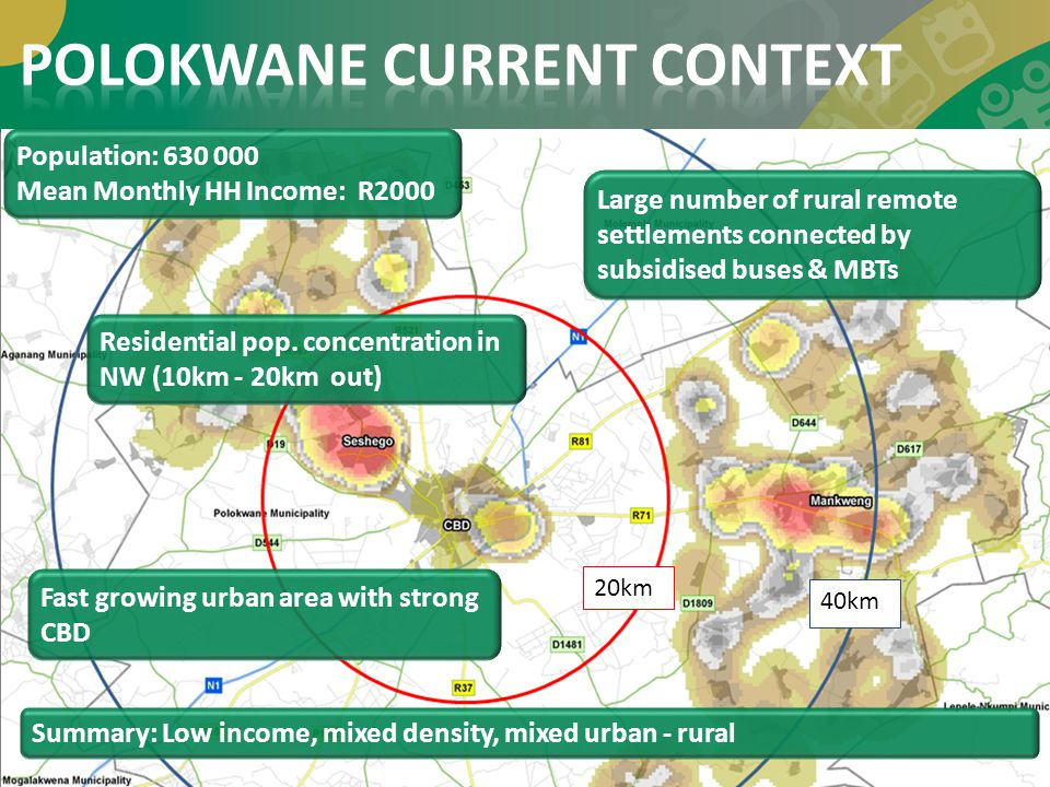 40km 20km Population: 630 000 Mean Monthly HH Income: R2000 Summary: Low income, mixed density, mixed urban - rural Large number of rural remote settl