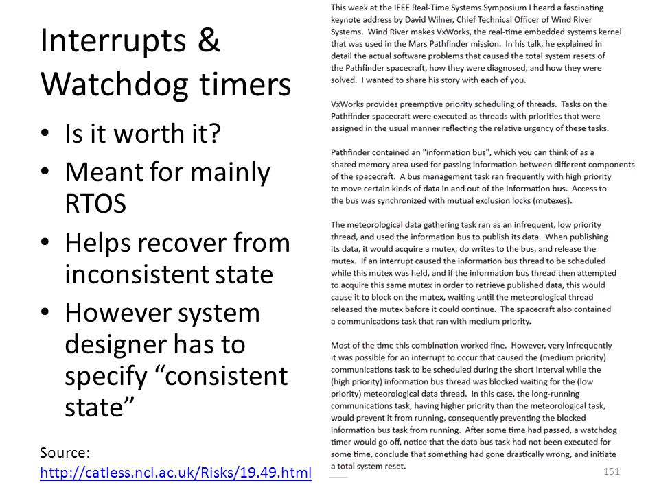 """Interrupts & Watchdog timers Is it worth it? Meant for mainly RTOS Helps recover from inconsistent state However system designer has to specify """"consi"""