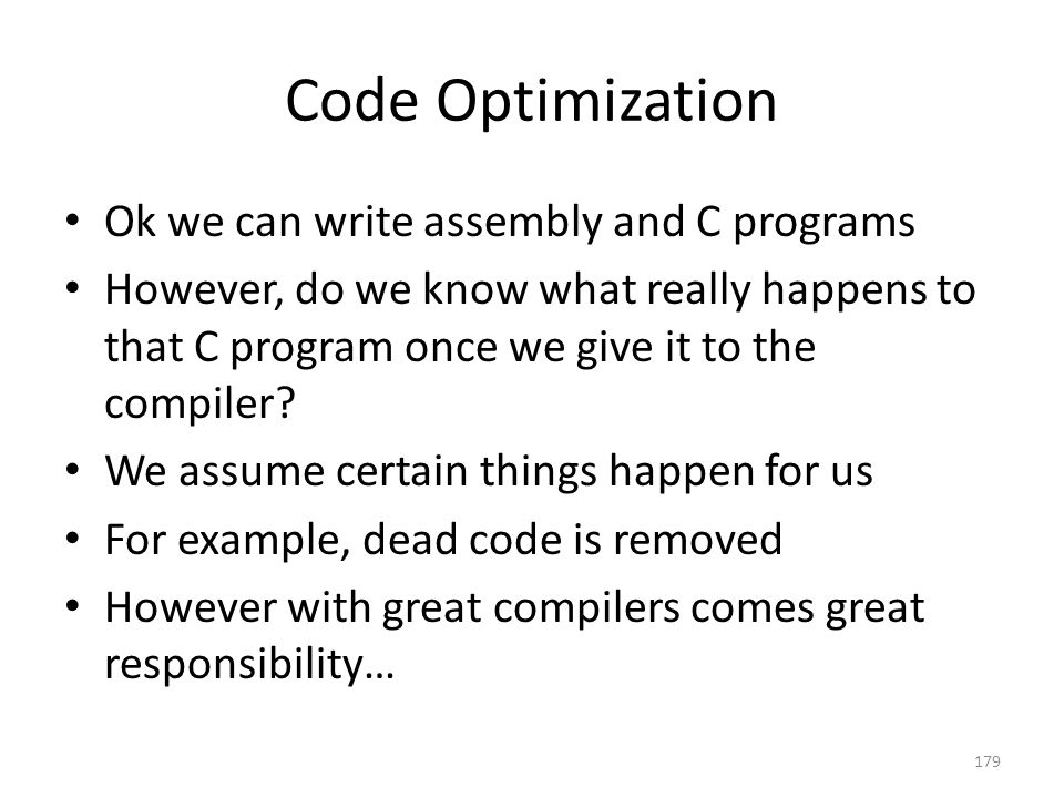 Code Optimization Ok we can write assembly and C programs However, do we know what really happens to that C program once we give it to the compiler? W
