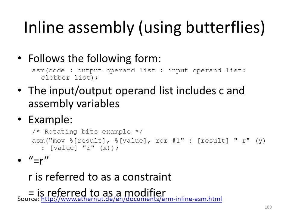 Inline assembly (using butterflies) Follows the following form: asm(code : output operand list : input operand list: clobber list); The input/output o