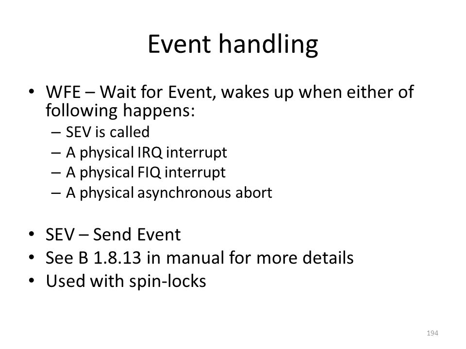 Event handling WFE – Wait for Event, wakes up when either of following happens: – SEV is called – A physical IRQ interrupt – A physical FIQ interrupt