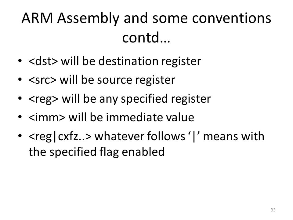ARM Assembly and some conventions contd… will be destination register will be source register will be any specified register will be immediate value w