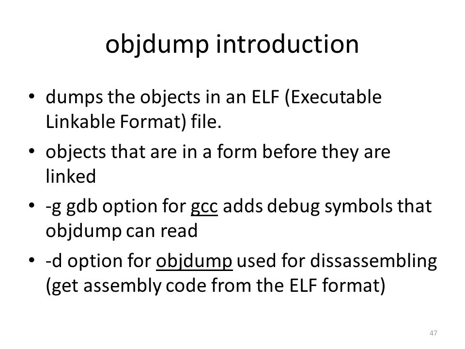 objdump introduction dumps the objects in an ELF (Executable Linkable Format) file. objects that are in a form before they are linked -g gdb option fo