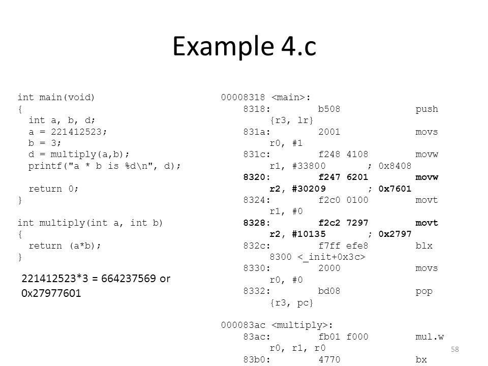 Example 4.c int main(void) { int a, b, d; a = 221412523; b = 3; d = multiply(a,b); printf(