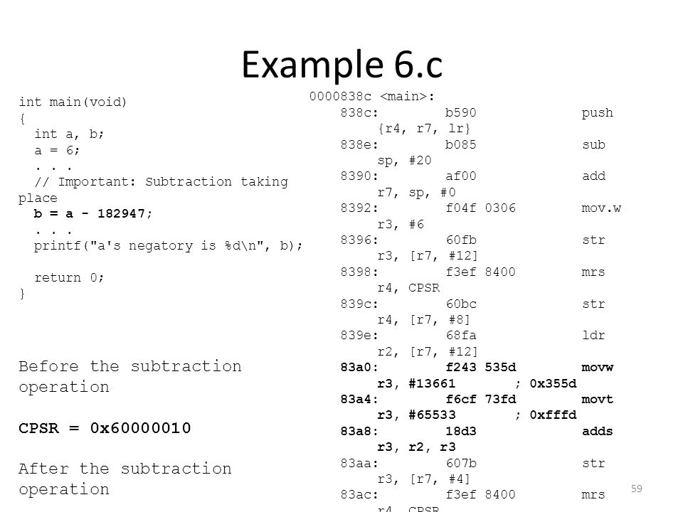 Example 6.c Before the subtraction operation CPSR = 0x60000010 After the subtraction operation CPSR = 0x80000010 0000838c : 838c:b590 push {r4, r7, lr