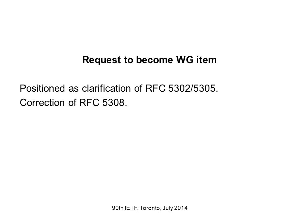 Request to become WG item Positioned as clarification of RFC 5302/5305. Correction of RFC 5308. 90th IETF, Toronto, July 2014
