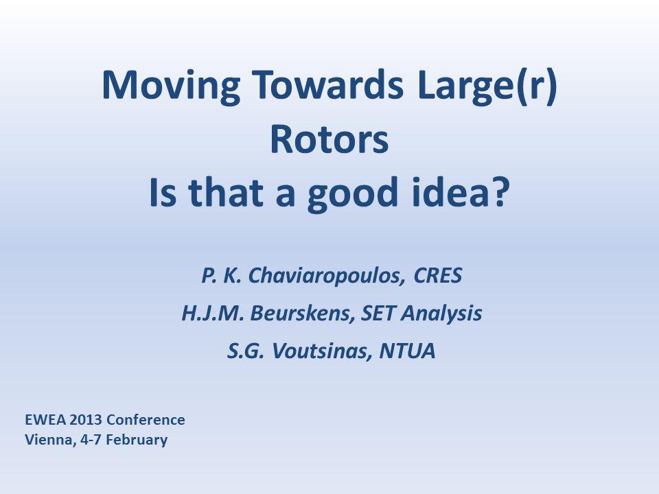 Moving Towards Large(r) Rotors Is that a good idea? P. K. Chaviaropoulos, CRES H.J.M. Beurskens, SET Analysis S.G. Voutsinas, NTUA EWEA 2013 Conferenc