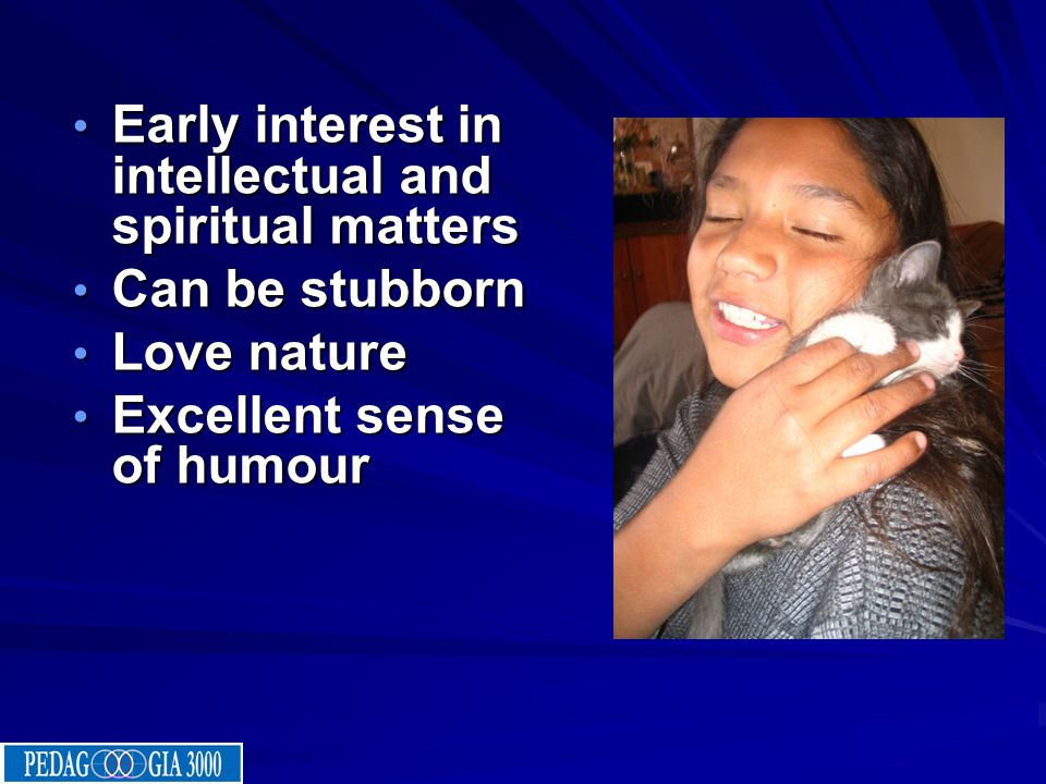 Early interest in intellectual and spiritual matters Can be stubborn Love nature Excellent sense of humour