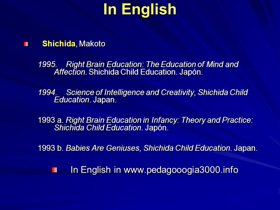 In English Shichida, Makoto 1995. Right Brain Education: The Education of Mind and Affection.