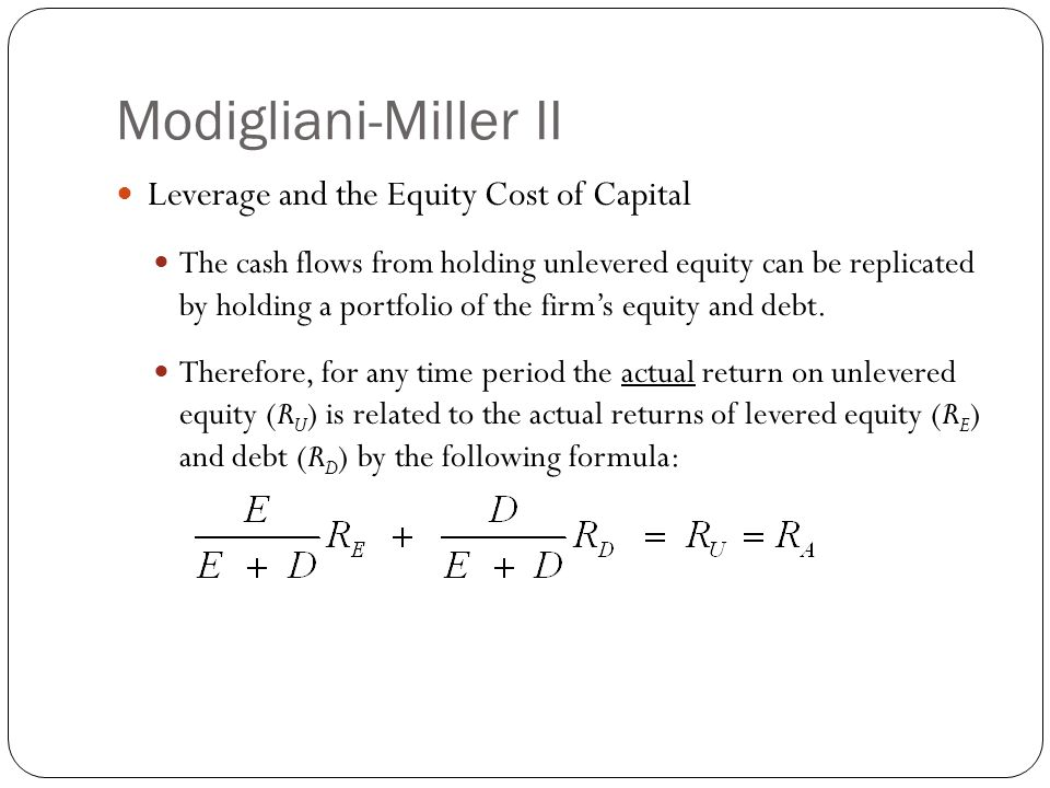 Modigliani-Miller II Leverage and the Equity Cost of Capital The cash flows from holding unlevered equity can be replicated by holding a portfolio of