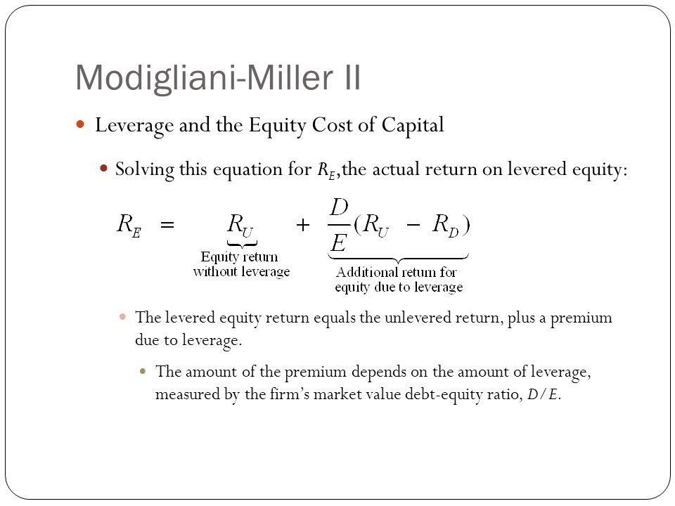 Modigliani-Miller II Leverage and the Equity Cost of Capital Solving this equation for R E,the actual return on levered equity: The levered equity ret