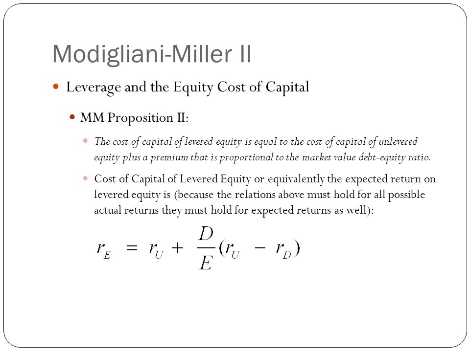 Modigliani-Miller II Leverage and the Equity Cost of Capital MM Proposition II: The cost of capital of levered equity is equal to the cost of capital
