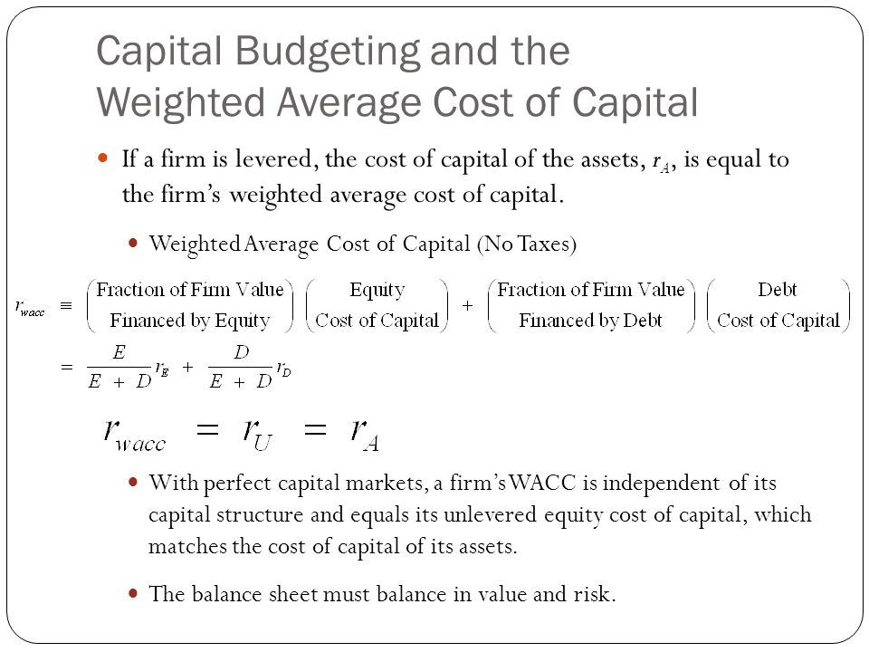 Capital Budgeting and the Weighted Average Cost of Capital If a firm is levered, the cost of capital of the assets, r A, is equal to the firm's weight