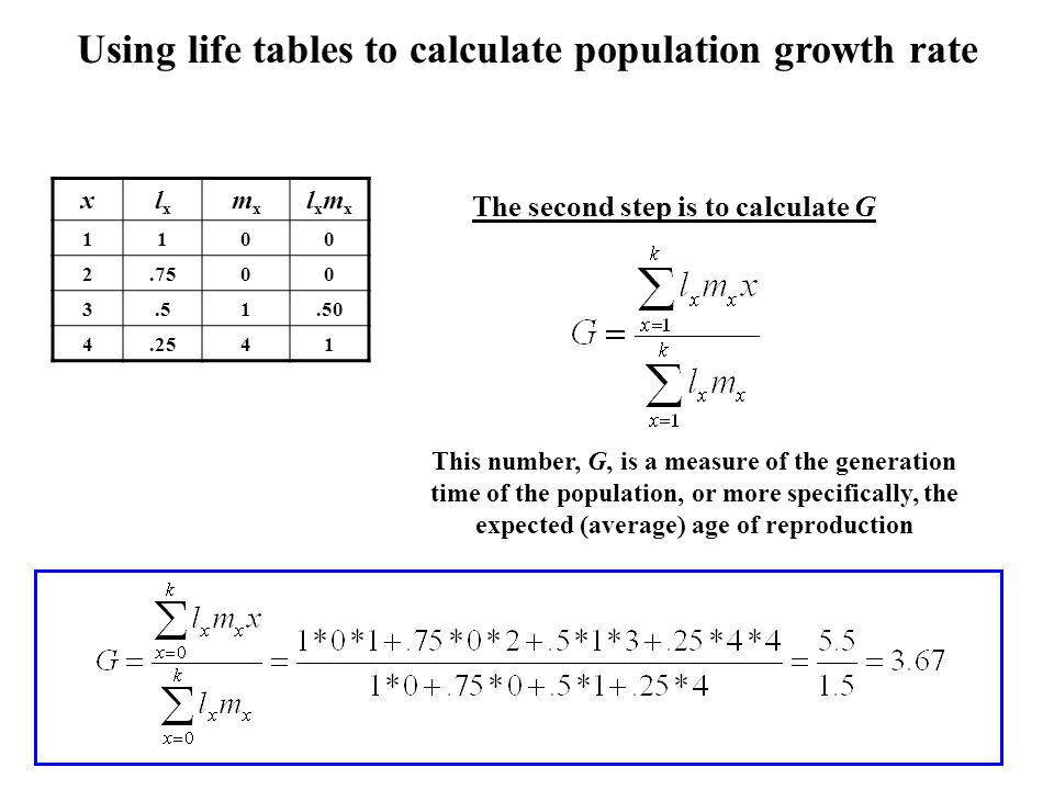 Using life tables to calculate population growth rate This number, G, is a measure of the generation time of the population, or more specifically, the