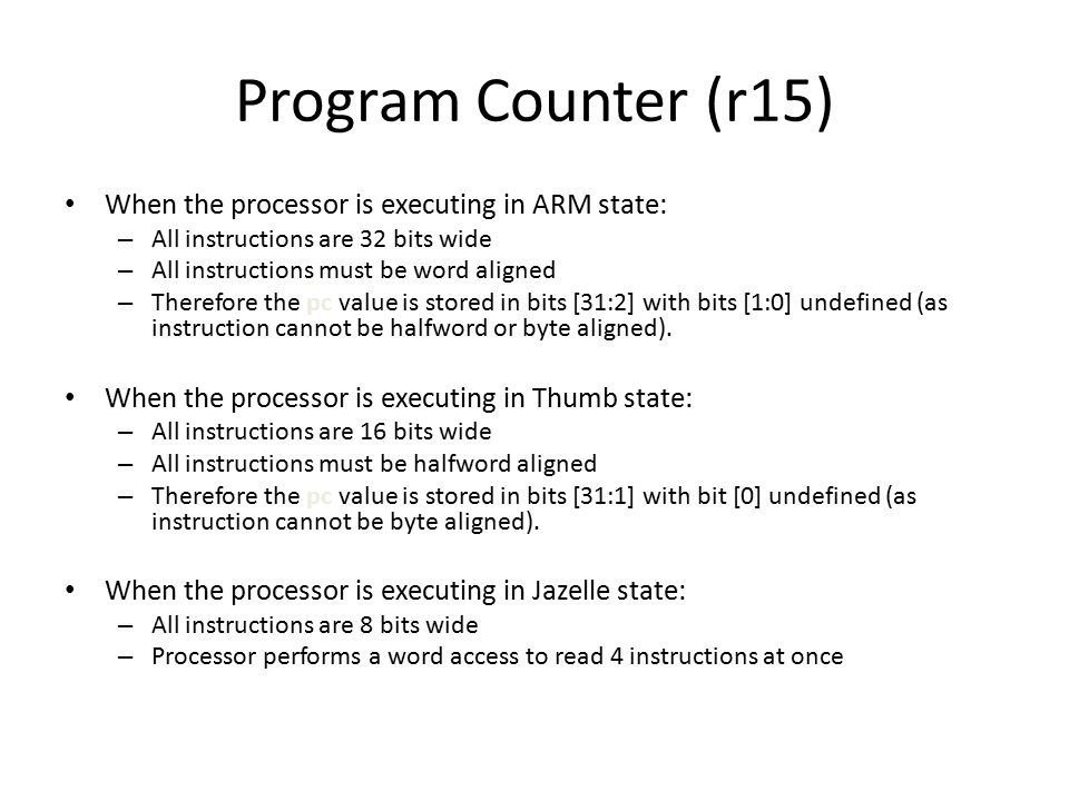 Vector Table Exception Handling When an exception occurs, the ARM: – Copies CPSR into SPSR_ – Sets appropriate CPSR bits Change to ARM state Change to exception mode Disable interrupts (if appropriate) – Stores the return addr LR_ – Sets PC to vector address To return, exception handler needs – Restore CPSR from SPSR_ – Restore PC from LR_ This can only be done in ARM state.