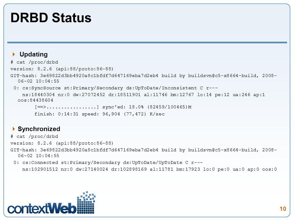 DRBD Status  Updating # cat /proc/drbd version: 8.2.6 (api:88/proto:86-88) GIT-hash: 3e69822d3bb4920a8c1bfdf7d647169eba7d2eb4 build by buildsvn@c5-x8
