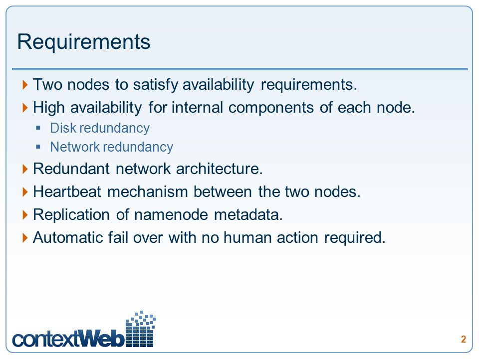 2 Requirements  Two nodes to satisfy availability requirements.  High availability for internal components of each node.  Disk redundancy  Network