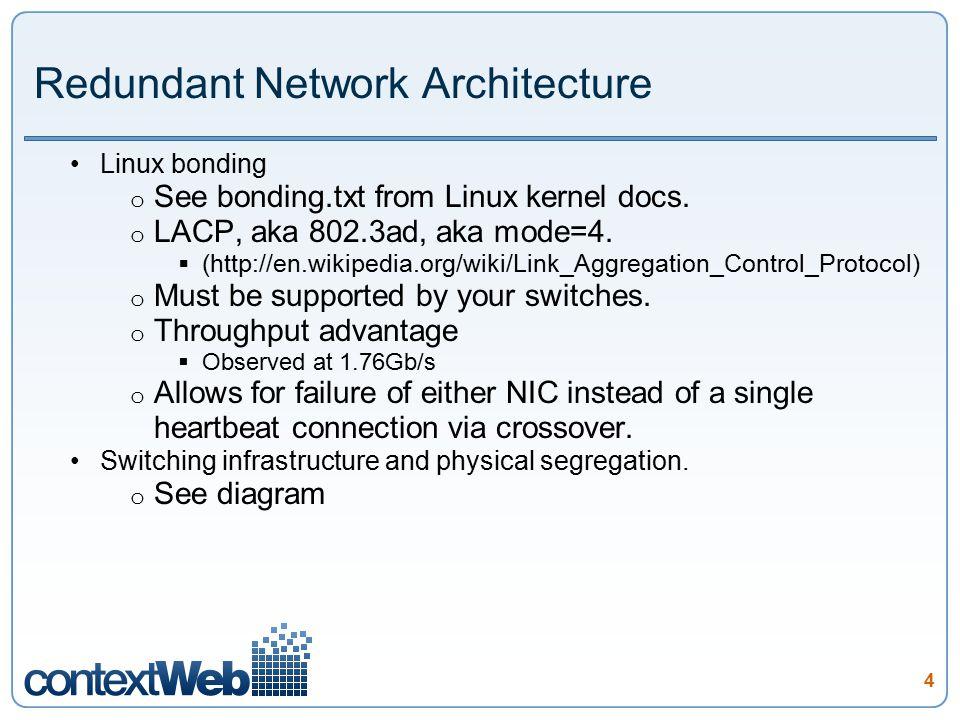 4 Redundant Network Architecture Linux bonding o See bonding.txt from Linux kernel docs. o LACP, aka 802.3ad, aka mode=4.  (http://en.wikipedia.org/w