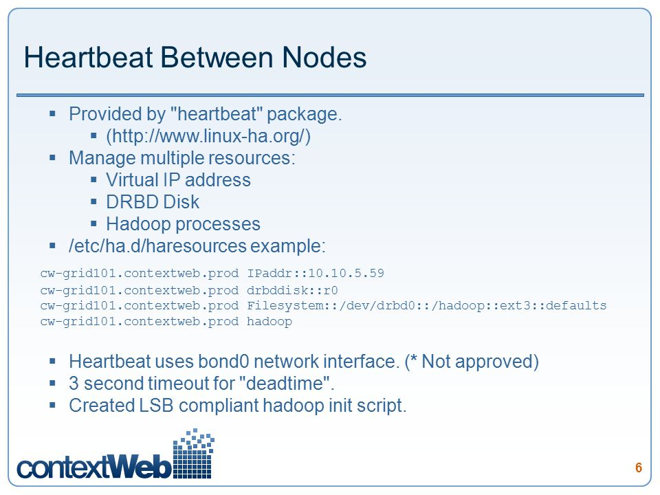 6 Heartbeat Between Nodes  Provided by heartbeat package.