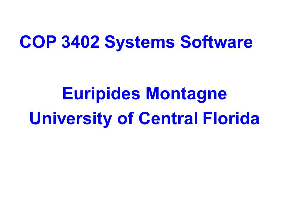 COP 3402 Systems Software Euripides Montagne University of Central Florida