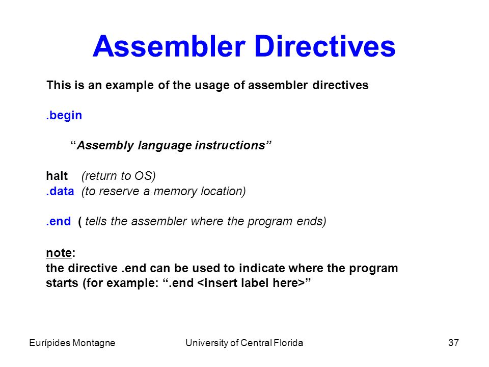 """Eurípides MontagneUniversity of Central Florida37 Assembler Directives This is an example of the usage of assembler directives.begin """"Assembly languag"""