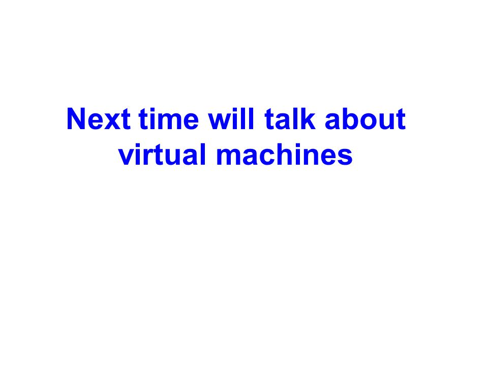 Lecture 2 Next time will talk about virtual machines