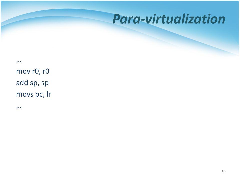 Para-virtualization … mov r0, r0 add sp, sp movs pc, lr … 34