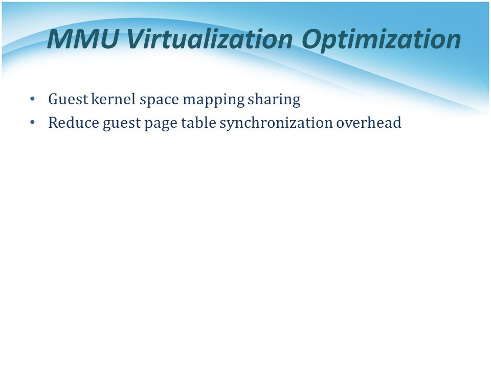 MMU Virtualization Optimization Guest kernel space mapping sharing Reduce guest page table synchronization overhead