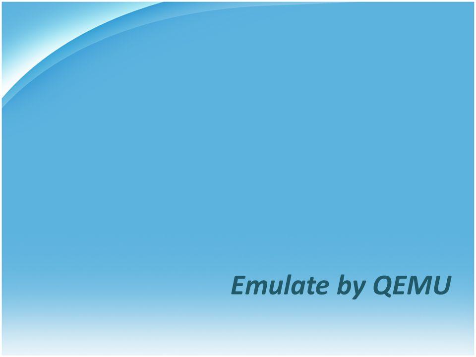 Emulate by QEMU