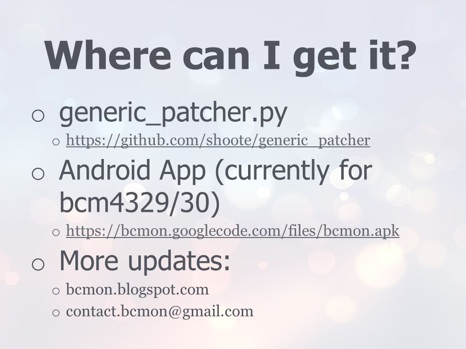 Where can I get it? o generic_patcher.py o https://github.com/shoote/generic_patcher https://github.com/shoote/generic_patcher o Android App (currentl