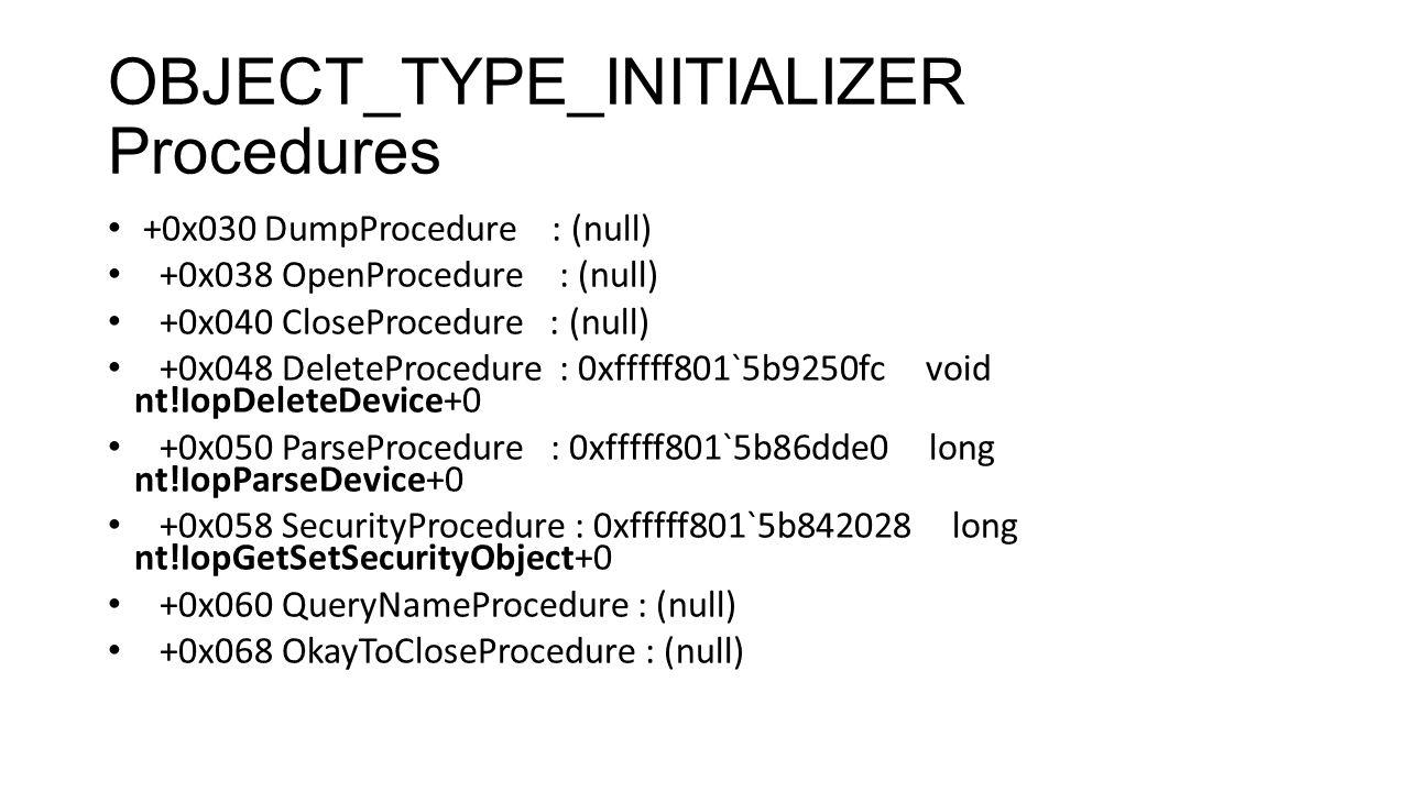 OBJECT_TYPE_INITIALIZER Procedures +0x030 DumpProcedure : (null) +0x038 OpenProcedure : (null) +0x040 CloseProcedure : (null) +0x048 DeleteProcedure :