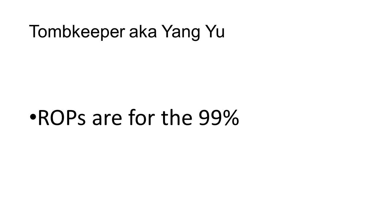 Tombkeeper aka Yang Yu ROPs are for the 99%