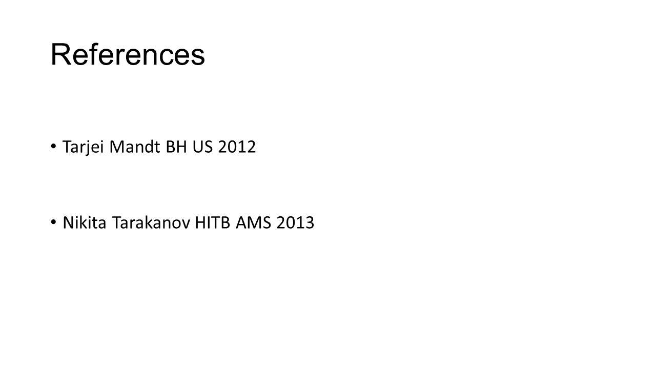 References Tarjei Mandt BH US 2012 Nikita Tarakanov HITB AMS 2013