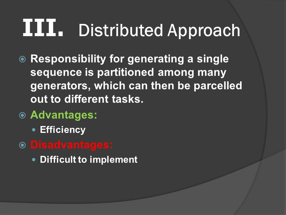 III. Distributed Approach  Responsibility for generating a single sequence is partitioned among many generators, which can then be parcelled out to d