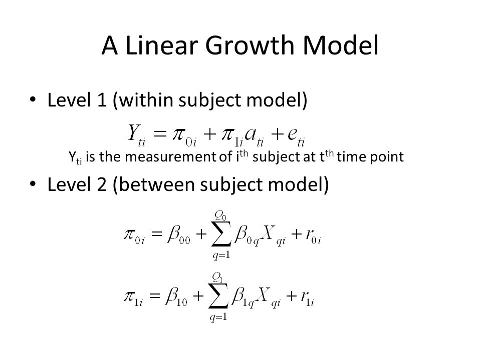 A Linear Growth Model Level 1 (within subject model) Y ti is the measurement of i th subject at t th time point Level 2 (between subject model)